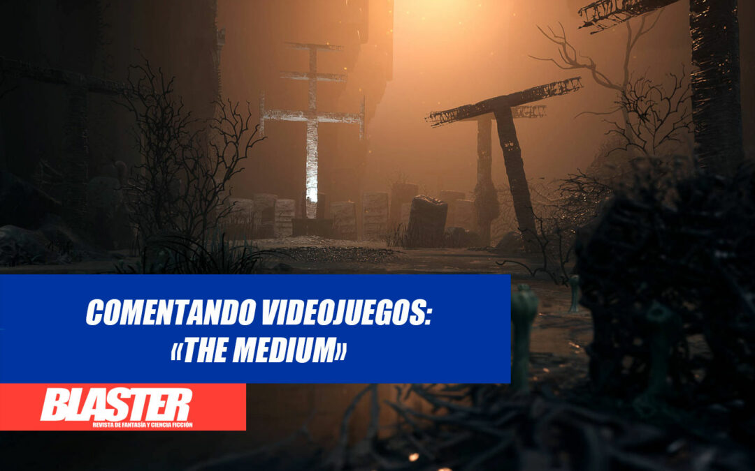 Comentando videojuegos: «The Medium»